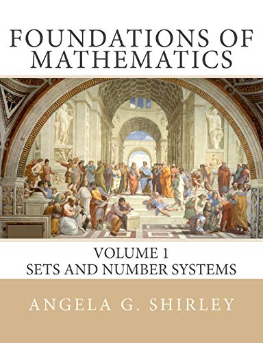 Compare Textbook Prices for Foundations of Mathematics: Volume 1, Sets and Number Systems  ISBN 9781537028613 by Shirley, Dr. Angela G.