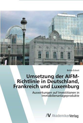 Umsetzung der AIFM-Richtlinie in Deutschland, Frankreich und Luxemburg: Auswirkungen auf Investitionen in Immobilienanlageprodukte