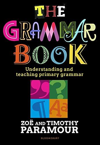 The Grammar Book: Understanding and teaching primary g
