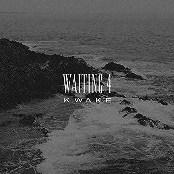 Waiting 4 Kwake