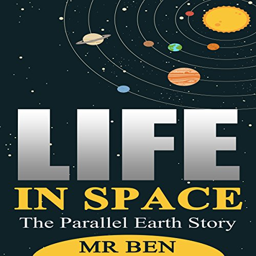 Life In Space: The Parallel Earth Story                   By:                                                                                                                                 Mr. Ben                               Narrated by:                                                                                                                                 Al Remington                      Length: 3 hrs and 54 mins     Not rated yet     Overall 0.0