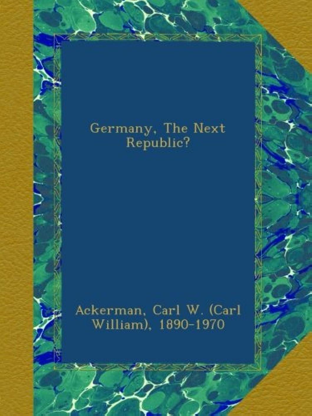 きらめき不機嫌そうな怠感Germany, The Next Republic?