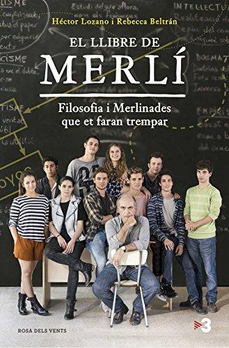 El llibre de Merlí: Filosofia i merlinades que et faran trempar (Narrativa catalana)