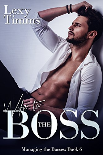 Wife to the Boss: Billionaire Steamy Romance (Managing the Bosses Book 6) (English Edition)