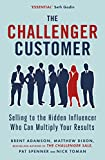The Challenger Customer: Selling to the Hidden Influencer Who Can Multiply Your Results - Matthew Dixon