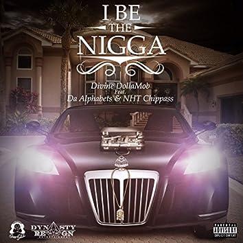 I Be The Nigga (feat. Da Alphabets & NHT Chippass) - Single