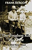 The Toughest Kid We Knew: The Old New West: A Personal History (Volume 1)