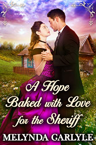 A Hope Baked with Love for the Sheriff: A Historical Western Romance Novel