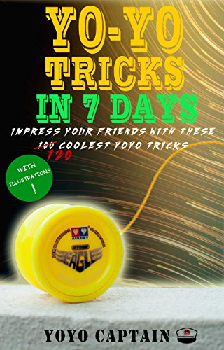 Yoyo Tricks in 7 Days: Impress your friends with these 120 coolest yoyo tricks (English Edition)