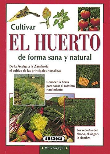 Cultivar el huerto de forma sana y natural (Pequeñas Joyas)