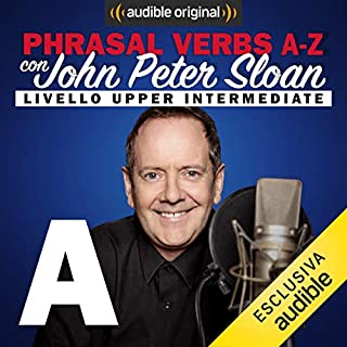 A (Lesson 4)     Phrasal verbs A-Z con John Peter Sloan              Di:                                                                                                                                 John Peter Sloan                               Letto da:                                                                                                                                 John Peter Sloan                      Durata:  22 min     43 recensioni     Totali 4,8