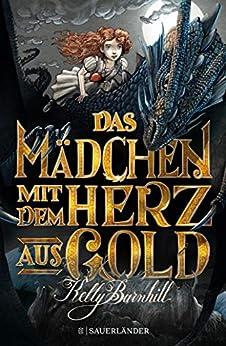 Das Mädchen mit dem Herz aus Gold (German Edition) by [Kelly Barnhill, Ilse Layer]