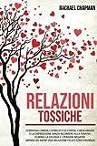 Relazioni Tossiche: Sconfiggi l'ansia, i conflitti di coppia, l'insicurezza e la depressio...
