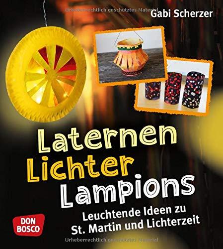Laternen, Lichter, Lampions. Leuchtende Ideen zu St. Martin und Lichterzeit (Kinder, Kunst und Kreativität)
