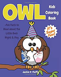 Owl Kids Coloring Book +Fun Facts to Read about The Little Owls Night & Day: Children Activity Book for Boys & Girls Age 3...