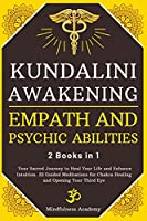Kundalini Awakening, Empath and Psychic Abilities - 2 Books in 1: Your Sacred Journey to Heal Your Life and Enhance Intuition. 22 Guided Meditations for Chakra Healing and Opening Your Third Eye