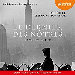 Le dernier des nôtres suivi d'un entretien avec l'auteure                   Written by:                                                                                                                                 Adélaïde de Clermont-Tonnerre                               Narrated by:                                                                                                                                 Rémi Bichet                      Length: 11 hrs and 45 mins     1 rating     Overall 5.0