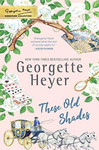 These Old Shades (The Georgette Heyer Signature Collection)