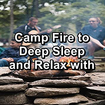 Camp Fire to Deep Sleep and Relax with