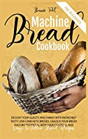 Bread Machine Cookbook For Beginners: Delight Your Guests And Family With Incredibly Tasty Low-Carb Keto Breads. Unlock Your Bread Machine Potential With Many Tasteful And Easy-To-Follow Bread Recipes