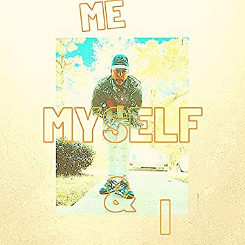 Me Myself & I