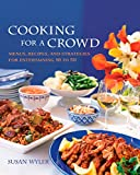 Cooking for a Crowd: Menus, Recipes, and Strategies for Entertaining 10 to 50: A Cookbook