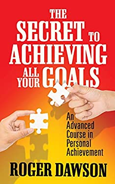 The Secret to Achieving All Your Goals: An Advanced Course in Personal Achievement
