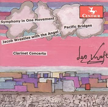 Kraft, L.: Clarinet Concerto No. 6 / Symphony in 1 Movement / Jacob Wrestles With the Angel / Pacific Bridges