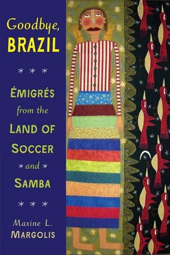 Goodbye, Brazil: Emigres from the Land of Soccer and Samba: Émigrés from the Land of Soccer and Samba