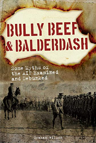 Bully Beef & Balderdash: Some Myths of the AIF Examined and Debunked (English Edition)