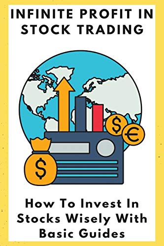 Infinite Profit In Stock Trading: How To Invest In Stocks Wisely With Basic Guides: How To Invest In Stocks For Beginners With Little Money