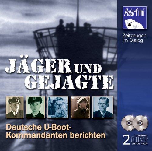 Jäger und Gejagte - Deutsche U-Boot-Kommandanten berichten