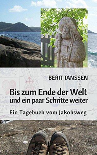 Bis zum Ende der Welt und ein paar Schritte weiter: Ein Tagebuch vom Jakobsweg