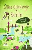 Grüne Glücksorte in Berlin: Geh raus und blüh auf