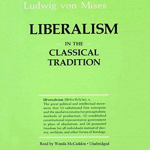 Liberalism     In the Classical Tradition              By:                                                                                                                                 Ludwig von Mises                               Narrated by:                                                                                                                                 Wanda McCaddon                      Length: 6 hrs and 47 mins     90 ratings     Overall 4.7
