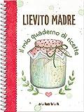 lievito madre. il mio quaderno di ricette