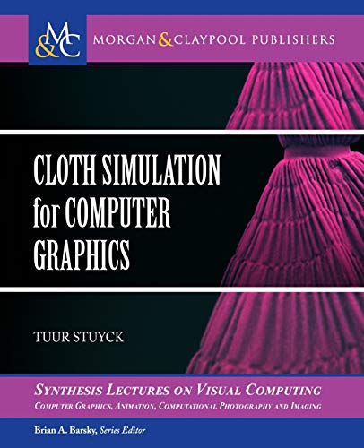 Compare Textbook Prices for Cloth Simulation for Computer Graphics Synthesis Lectures on Visual Computing: Computer Graphics, Animation, Computational Photography and Imaging  ISBN 9781681734118 by Stuyck, Tuur,Barsky, Brian A.