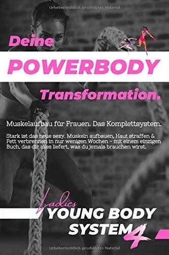 Deine Powerbody Transformation | Muskelaufbau für Frauen: Gestraffte Haut & gezielter Muskelaufbau - Das allererste Komplettsystem & Fitnessbuch für ... uvm!) (Young Body System 4.0, Band 1)