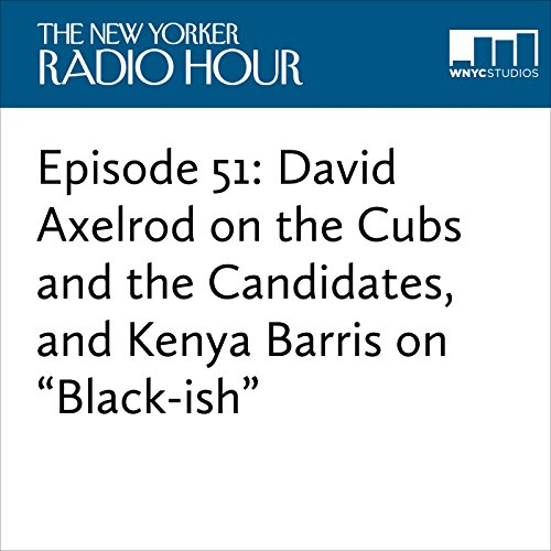 """Episode 51: David Axelrod on the Cubs and the Candidates, and Kenya Barris on """"Black-ish"""" audiobook cover art"""