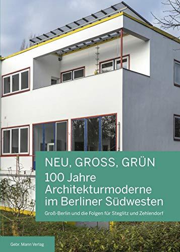 NEU, GROSS, GRÜN ― 100 Jahre Architekturmoderne im Berliner Südwesten: Groß-Berlin und die Folgen für Steglitz und Zehlendorf