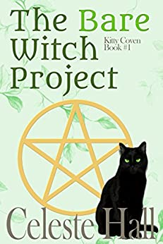 The Bare Witch Project (Kitty Coven Series Book 1) by [Celeste Hall]
