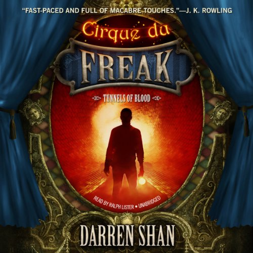 Tunnels of Blood     The Saga of Cirque du Freak, Book 3              By:                                                                                                                                 Darren Shan                               Narrated by:                                                                                                                                 Ralph Lister                      Length: 4 hrs and 45 mins     370 ratings     Overall 4.7