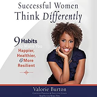 Successful Women Think Differently     9 Habits to Make You Happier, Healthier, and More Resilient              By:                                                                                                                                 Valorie Burton                               Narrated by:                                                                                                                                 Lisa Renee Pitts                      Length: 7 hrs and 14 mins     171 ratings     Overall 4.7
