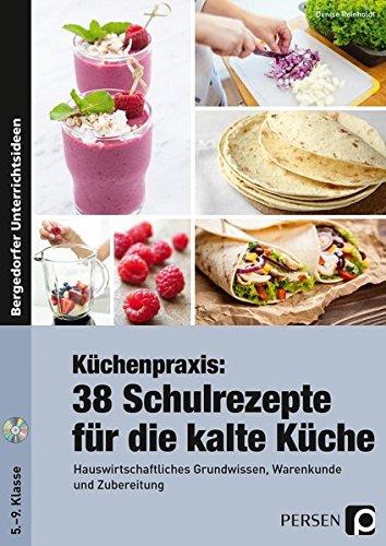 Küchenpraxis: 38 Schulrezepte für die kalte Küche: Hauswirtschaftliches Grundwissen, Warenkunde und Zubereitung (5. bis 9. Klasse)