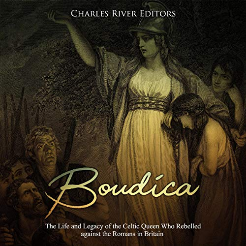 Boudica: The Life and Legacy of the Celtic Queen Who Rebelled Against the Romans in Britain cover art