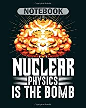 Notebook: nuclear physics is the bomb physicist gift - 50 sheets, 100 pages - 8 x 10 inches