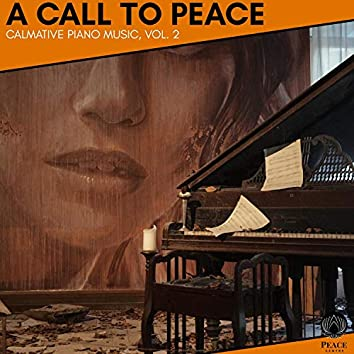 A Call To Peace - Calmative Piano Music, Vol. 2