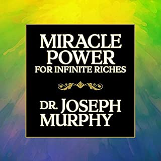 Miracle Power for Infinite Riches                   By:                                                                                                                                 Dr. Joseph Murphy                               Narrated by:                                                                                                                                 Tim Andres Pabon                      Length: 7 hrs and 15 mins     8 ratings     Overall 5.0