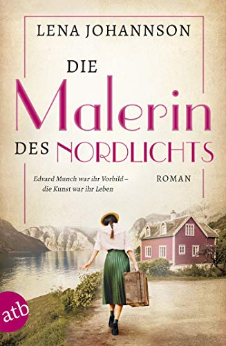 Die Malerin des Nordlichts: Roman (Mutige Frauen zwischen Kunst und Liebe 10)