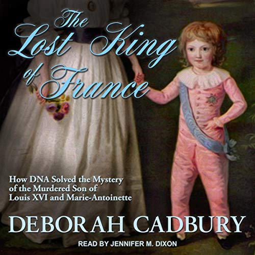 The Lost King of France Audiobook By Deborah Cadbury cover art